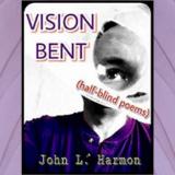 John L. Harmon's Vision Bent